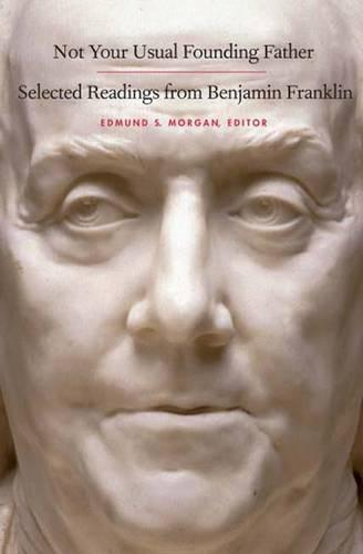 Not Your Usual Founding Father: Selected Readings from Benjamin Franklin (Paperback)