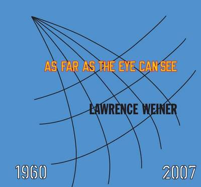 Lawrence Weiner: AS FAR AS THE EYE CAN SEE (Hardback)