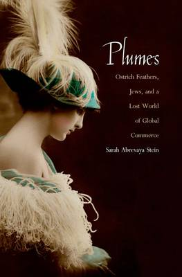 Plumes: Ostrich Feathers, Jews, and a Lost World of Global Commerce (Hardback)