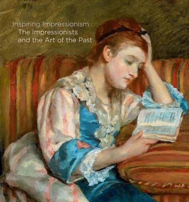 Inspiring Impressionism: The Impressionists and the Art of the Past (Hardback)