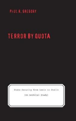 Terror by Quota: State Security from Lenin to Stalin (an Archival Study) - Yale-Hoover Series on Authoritarian Regimes (Hardback)