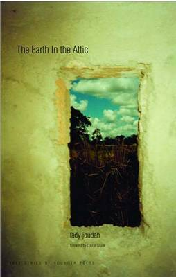 The Earth in the Attic - Yale Series of Younger Poets (Hardback)