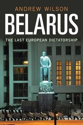 Belarus: The Last European Dictatorship (Hardback)