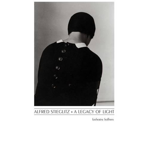 Alfred Stieglitz: A Legacy of Light (Hardback)
