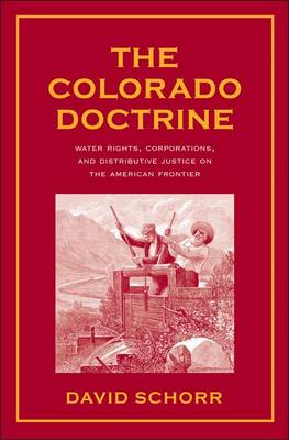 The Colorado Doctrine: Water Rights, Corporations, and Distributive Justice on the American Frontier - Yale Law Library Series in Legal History and Reference (Hardback)