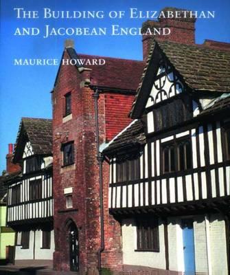 The Building of Elizabethan and Jacobean England (Hardback)