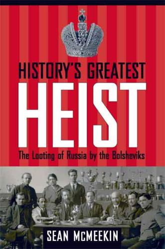 History's Greatest Heist: The Looting of Russia by the Bolsheviks (Hardback)