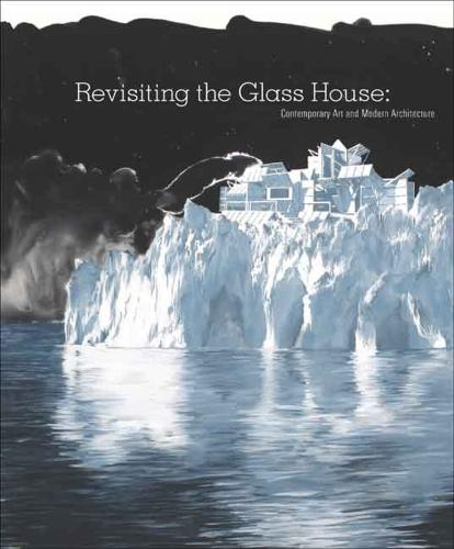 Revisiting the Glass House: Contemporary Art and Modern Architecture (Paperback)