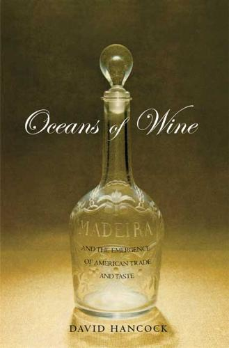 Oceans of Wine: Madeira and the Emergence of American Trade and Taste - The Lewis Walpole Series in Eighteenth-Century Culture and History (Hardback)