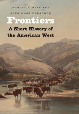 Frontiers: A Short History of the American West - The Lamar Series in Western History (Paperback)
