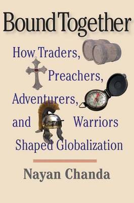 Bound Together: How Traders, Preachers, Adventurers, and Warriors Shaped Globalization (Paperback)