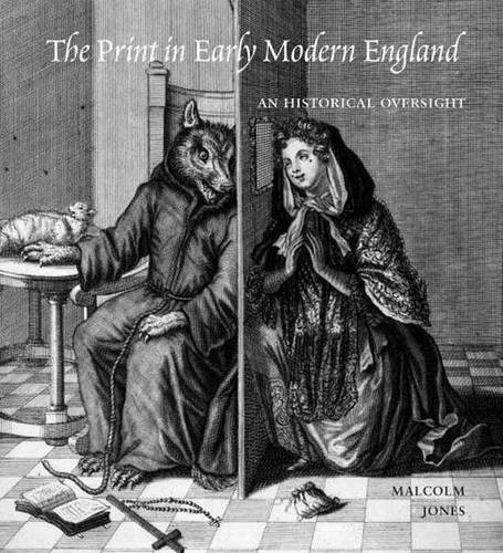 The Print in Early Modern England: An Historical Oversight (Hardback)