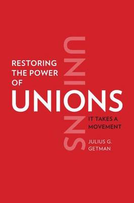 Restoring the Power of Unions: It Takes a Movement (Hardback)