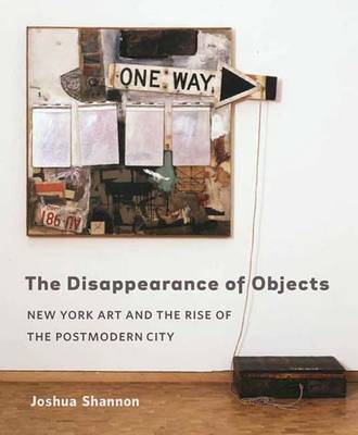 The Disappearance of Objects: New York Art and the Rise of the Postmodern City (Hardback)