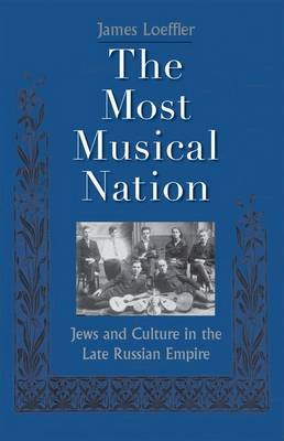 The Most Musical Nation: Jews and Culture in the Late Russian Empire (Hardback)