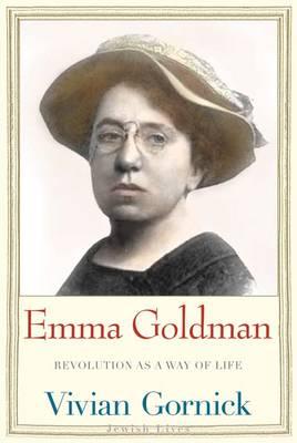 Emma Goldman: Revolution as a Way of Life - Jewish Lives (Yale) (Hardback)