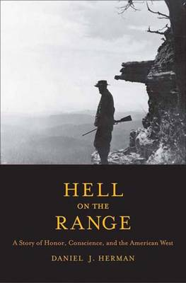 Hell on the Range: A Story of Honor, Conscience, and the American West - The Lamar Series in Western History (Hardback)