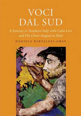 """Voci dal Sud: A Journey to Southern Italy with Carlo Levi and His """"Christ Stopped at Eboli"""" (Paperback)"""