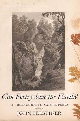 Can Poetry Save the Earth?: A Field Guide to Nature Poems (Hardback)