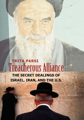 Treacherous Alliance: The Secret Dealings of Israel, Iran, and the U.S. (Paperback)
