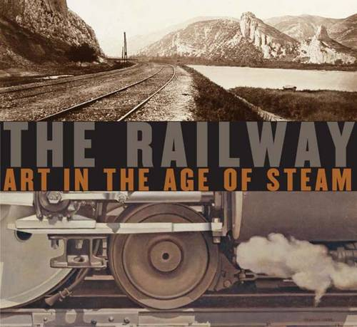 The Railway: Art in the Age of Steam (Hardback)