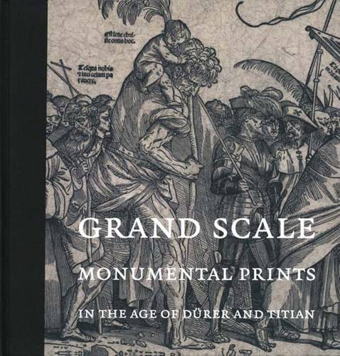 Grand Scale: Monumental Prints in the Age of Durer and Titian (Hardback)