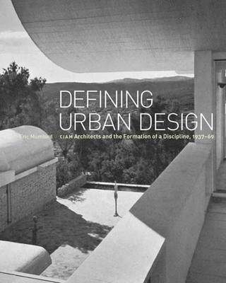 Defining Urban Design: CIAM Architects and the Formation of a Discipline, 1937-69 (Hardback)