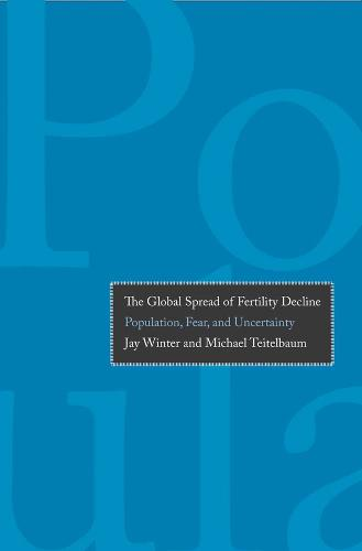 The Global Spread of Fertility Decline: Population, Fear, and Uncertainty (Hardback)
