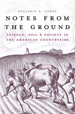 Notes from the Ground: Science, Soil, and Society in the American Countryside - Yale Agrarian Studies Series (Hardback)