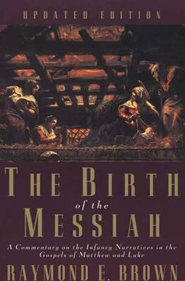 The Birth of the Messiah; A new updated edition: A Commentary on the Infancy Narratives in the Gospels of Matthew and Luke - The Anchor Yale Bible Reference Library (Paperback)