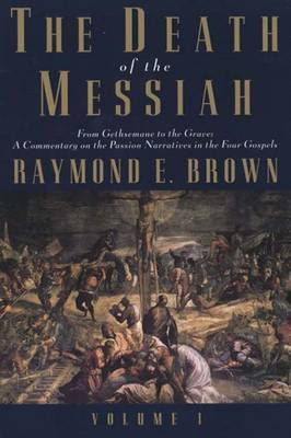 The Death of the Messiah, From Gethsemane to the Grave, Volume 1: A Commentary on the Passion Narratives in the Four Gospels - The Anchor Yale Bible Reference Library (Paperback)