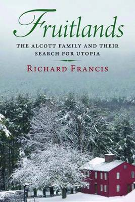 Fruitlands: The Alcott Family and Their Search for Utopia (Hardback)