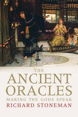 The Ancient Oracles: Making the Gods Speak (Hardback)
