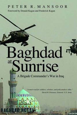 Baghdad at Sunrise: A Brigade Commander's War in Iraq - Yale Library of Military History (Hardback)