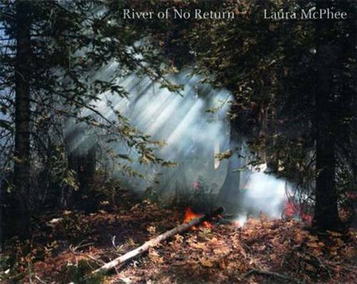 River of No Return: Photographs by Laura McPhee (Hardback)