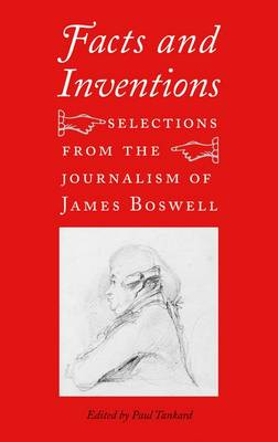 Facts and Inventions: Selections from the Journalism of James Boswell (Hardback)