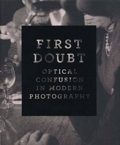 First Doubt: Optical Confusion in Modern Photography: Selections from the Allan Chasanoff Collection (Hardback)