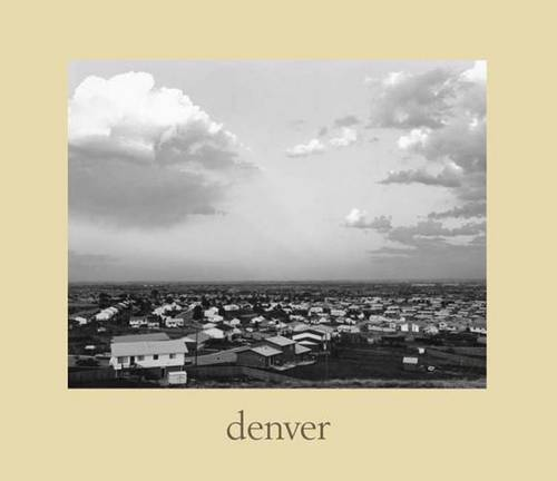 denver: A Photographic Survey of the Metropolitan Area, 1970-1974 (Hardback)