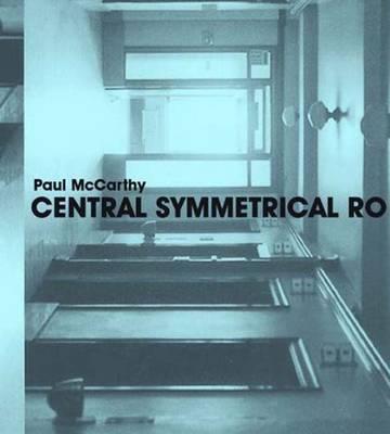 Paul McCarthy: Central Symmetrical Rotation Movement: Three Installations, Two Films (Hardback)