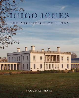 Inigo Jones: The Architect of Kings (Hardback)