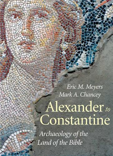 Alexander to Constantine: Archaeology of the Land of the Bible, Volume III - The Anchor Yale Bible Reference Library (Hardback)