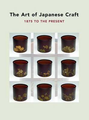 The Art of Japanese Craft: 1875 to the Present (Paperback)