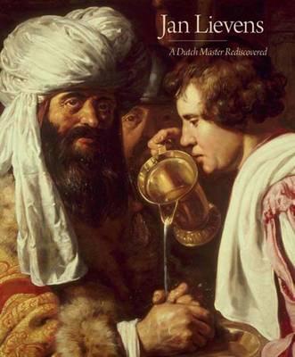Jan Lievens: A Dutch Master Rediscovered (Hardback)