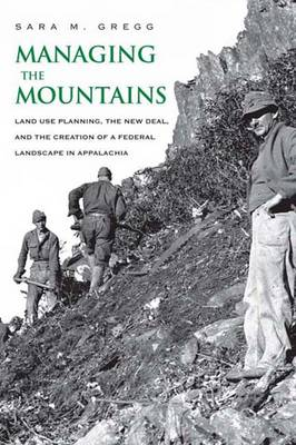 Managing the Mountains: Land Use Planning, the New Deal, and the Creation of a Federal Landscape in Appalachia - Yale Agrarian Studies Series (Hardback)