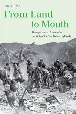 "From Land to Mouth: The Agricultural ""Economy"" of the Wola of the New Guinea Highlands - Yale Agrarian Studies Series (Hardback)"