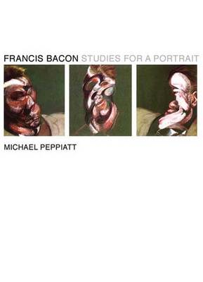 Francis Bacon: Studies for a Portrait (Hardback)