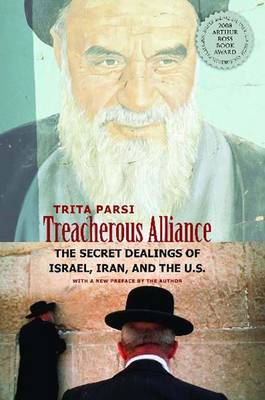 Treacherous Alliance: The Secret Dealings of Israel, Iran, and the United States (Paperback)