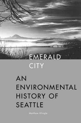 Emerald City: An Environmental History of Seattle - The Lamar Series in Western History (Paperback)