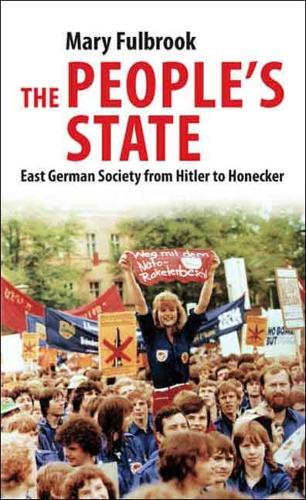 The People's State: East German Society from Hitler to Honecker (Paperback)