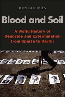 Blood and Soil: A World History of Genocide and Extermination from Sparta to Darfur (Paperback)